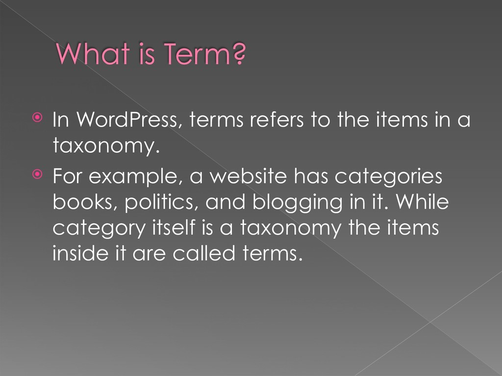 What is Term? ⦿ In WordPress, terms refers to t...