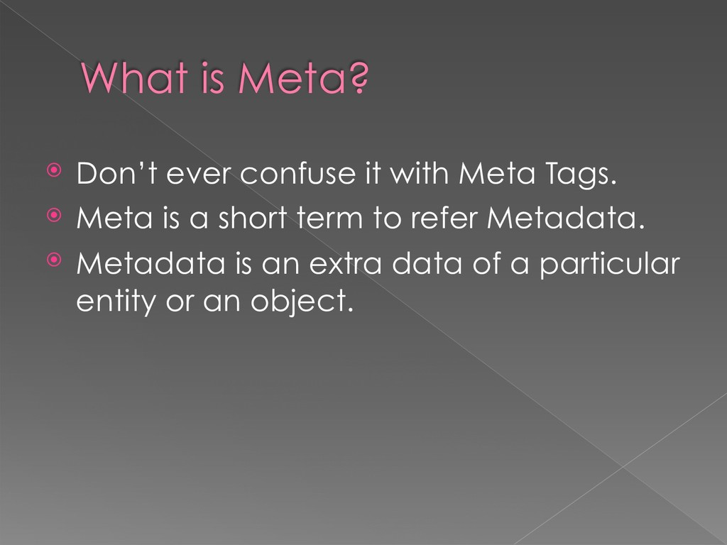 What is Meta? ⦿ Don't ever confuse it with Meta...