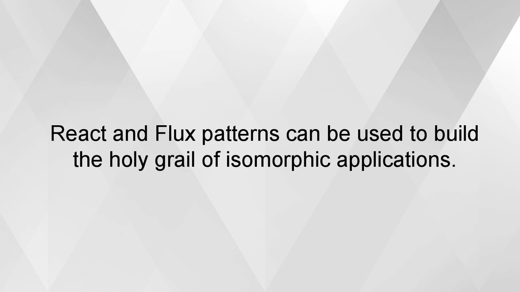 React and Flux patterns can be used to build th...