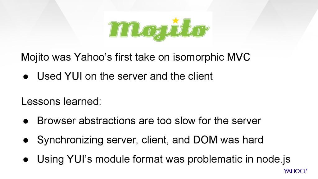 Mojito was Yahoo's first take on isomorphic MVC...