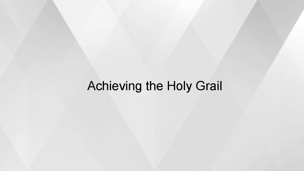 Achieving the Holy Grail