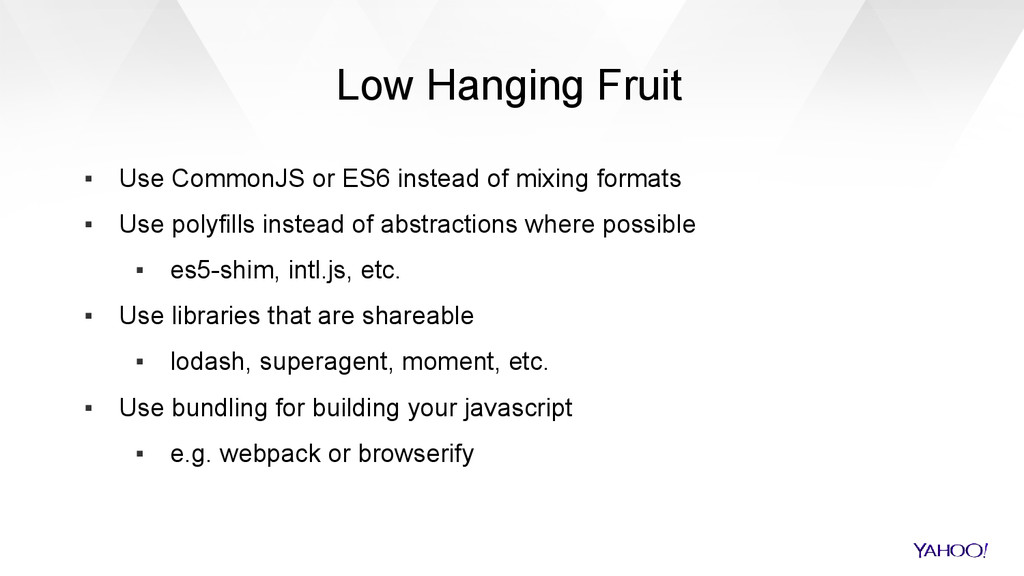 Low Hanging Fruit ▪ Use CommonJS or ES6 instead...