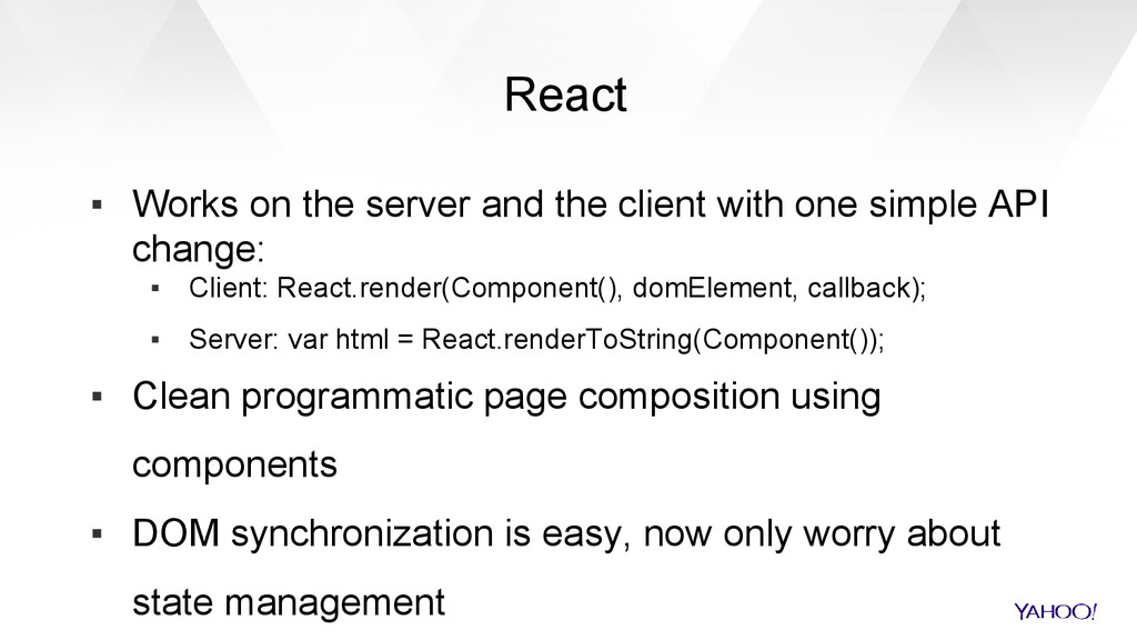 React ▪ Works on the server and the client with...