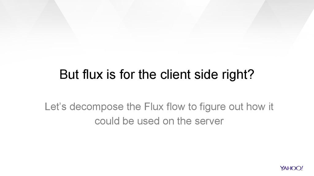 But flux is for the client side right? Let's de...
