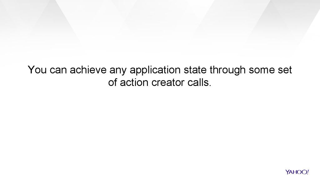 You can achieve any application state through s...