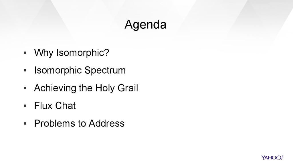 Agenda ▪ Why Isomorphic? ▪ Isomorphic Spectrum ...