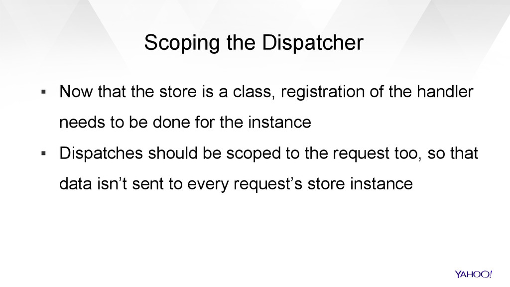 Scoping the Dispatcher ▪ Now that the store is ...