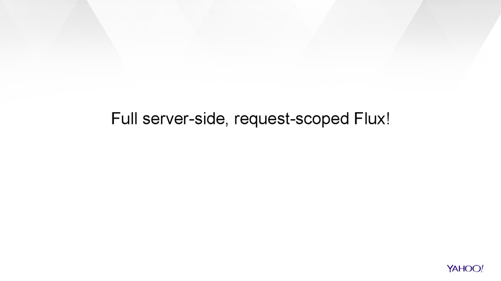 Full server-side, request-scoped Flux!