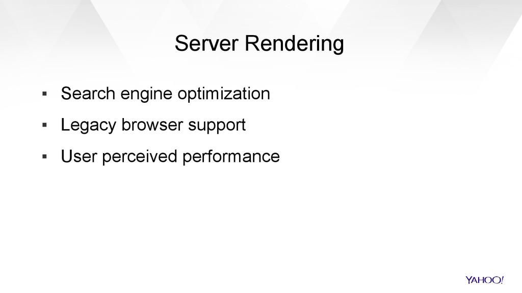 Server Rendering ▪ Search engine optimization ▪...