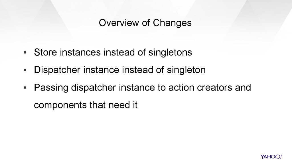Overview of Changes ▪ Store instances instead o...