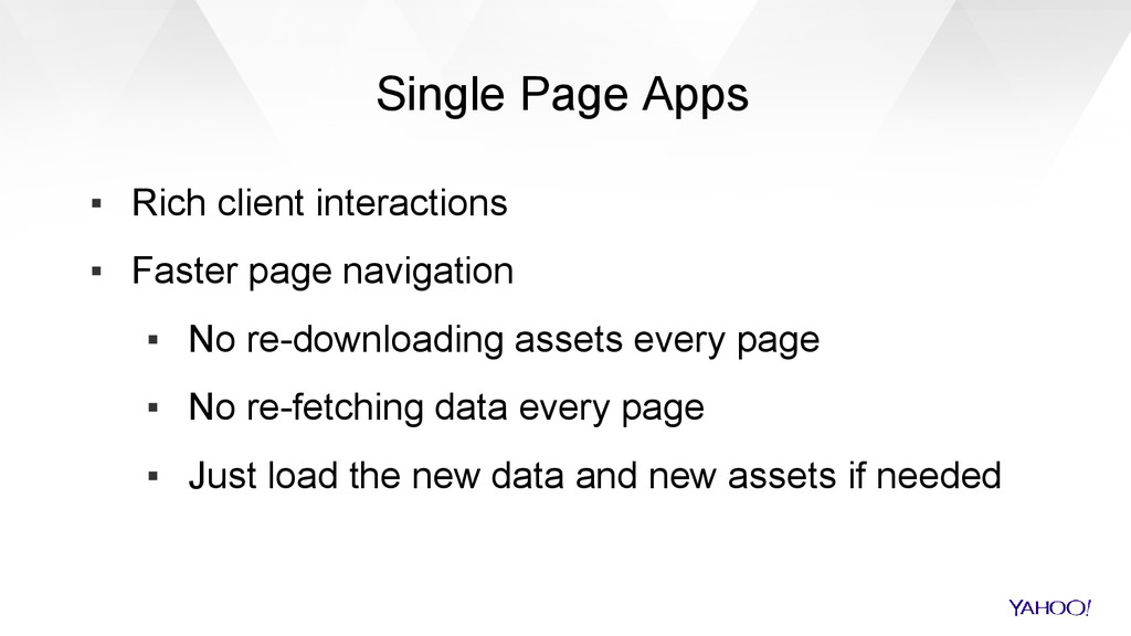 ▪ Rich client interactions ▪ Faster page naviga...
