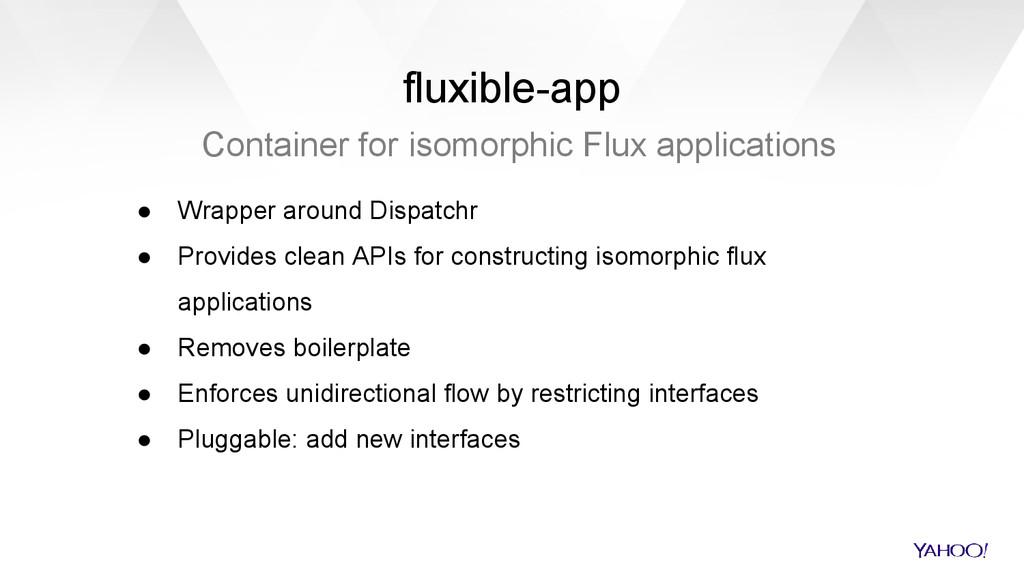 fluxible-app Container for isomorphic Flux appl...