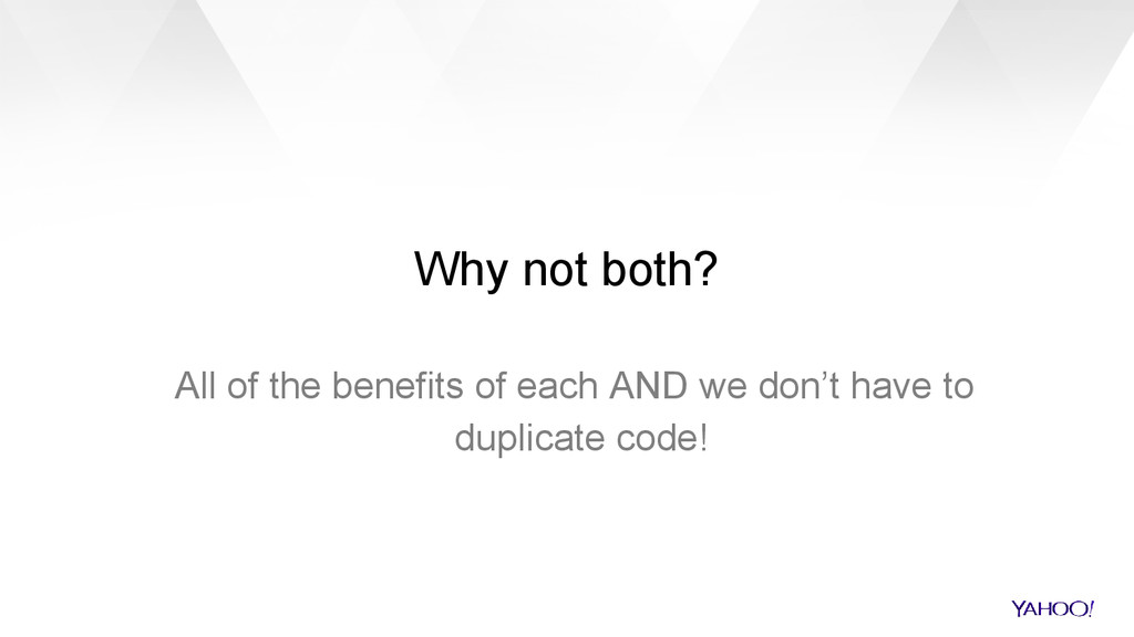 Why not both? All of the benefits of each AND w...