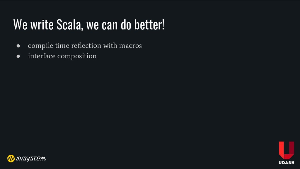 We write Scala, we can do better! ● compile tim...