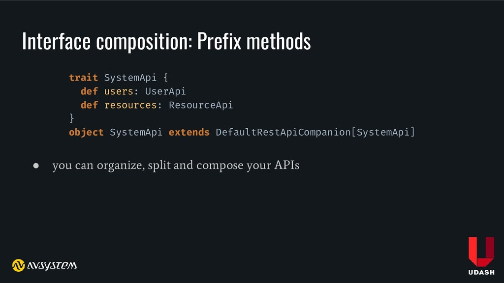 ● you can organize, split and compose your APIs...