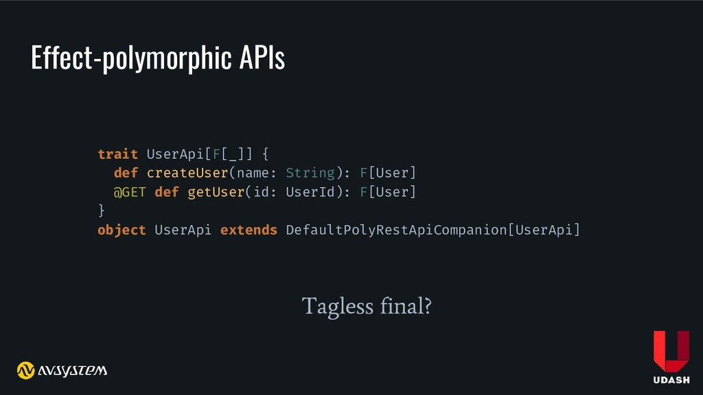 Effect-polymorphic APIs trait UserApi[F[_]] { d...