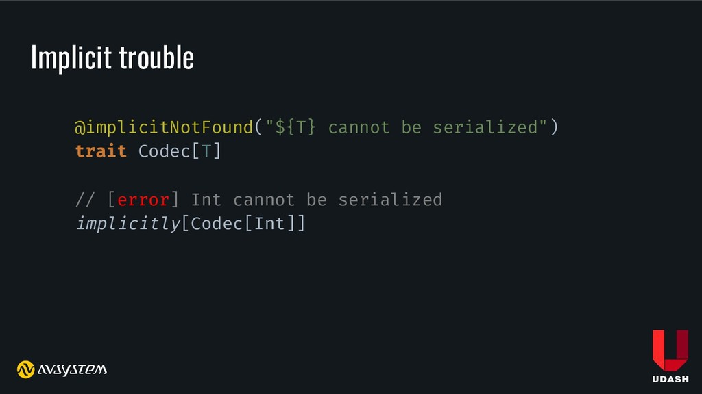 "Implicit trouble @implicitNotFound(""${T} cannot..."