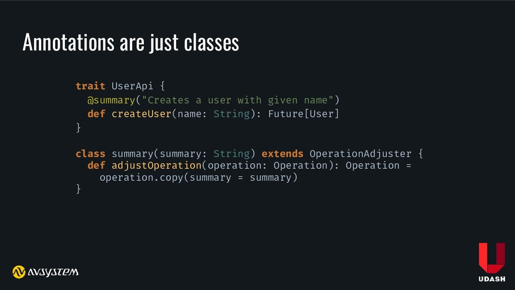 Annotations are just classes trait UserApi { @s...