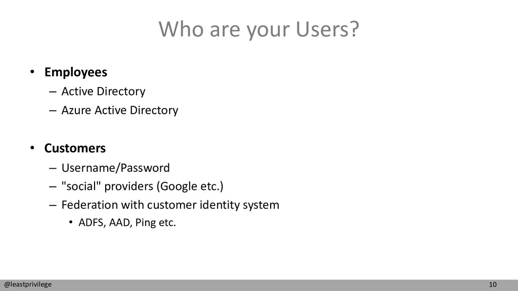 10 @leastprivilege Who are your Users? • Employ...