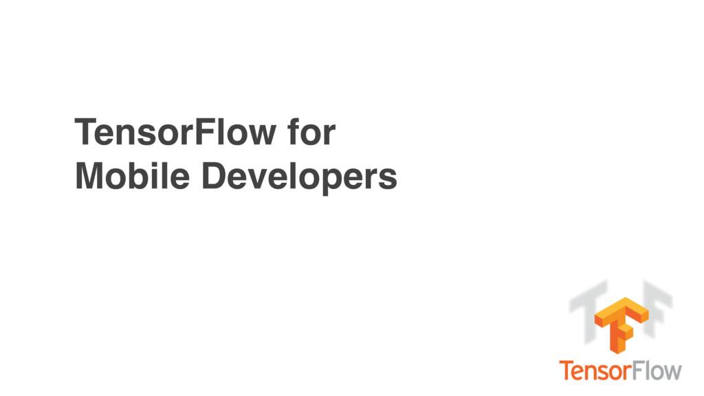 TensorFlow for Mobile Developers