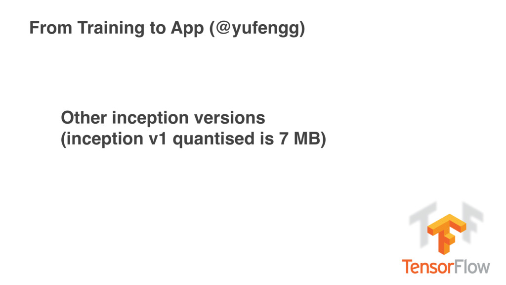 From Training to App (@yufengg) Other inception...