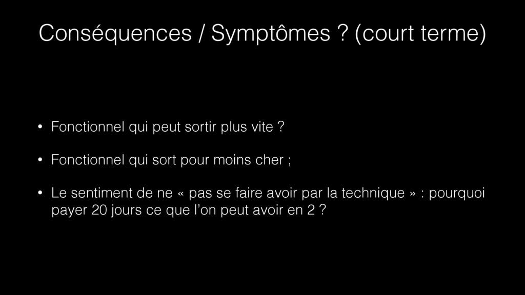 Conséquences / Symptômes ? (court terme) • Fonc...