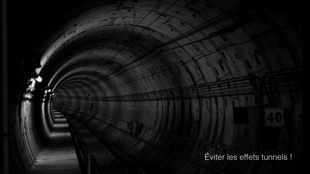 Éviter les effets tunnels !
