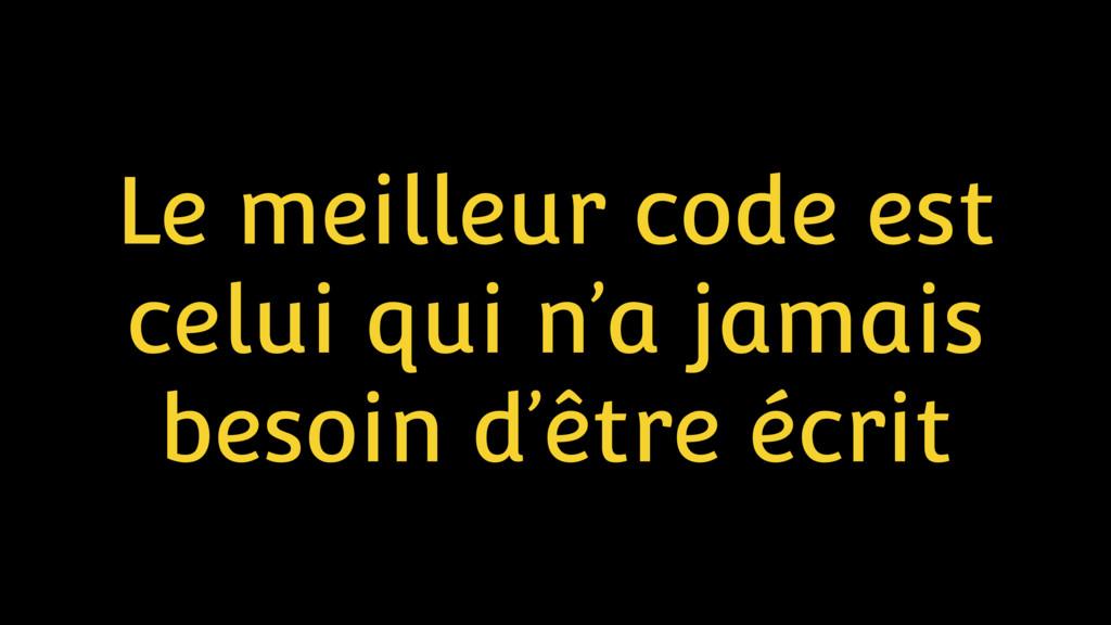 Le meilleur code est celui qui n'a jamais besoi...