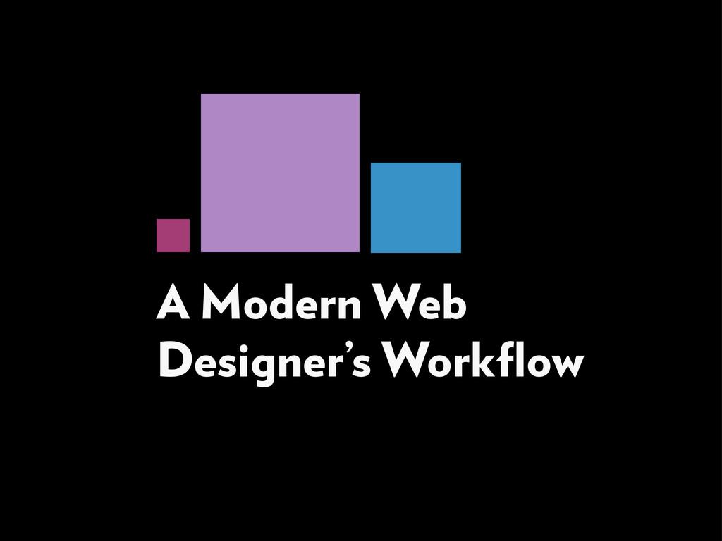 A Modern Web Designer's Workflow