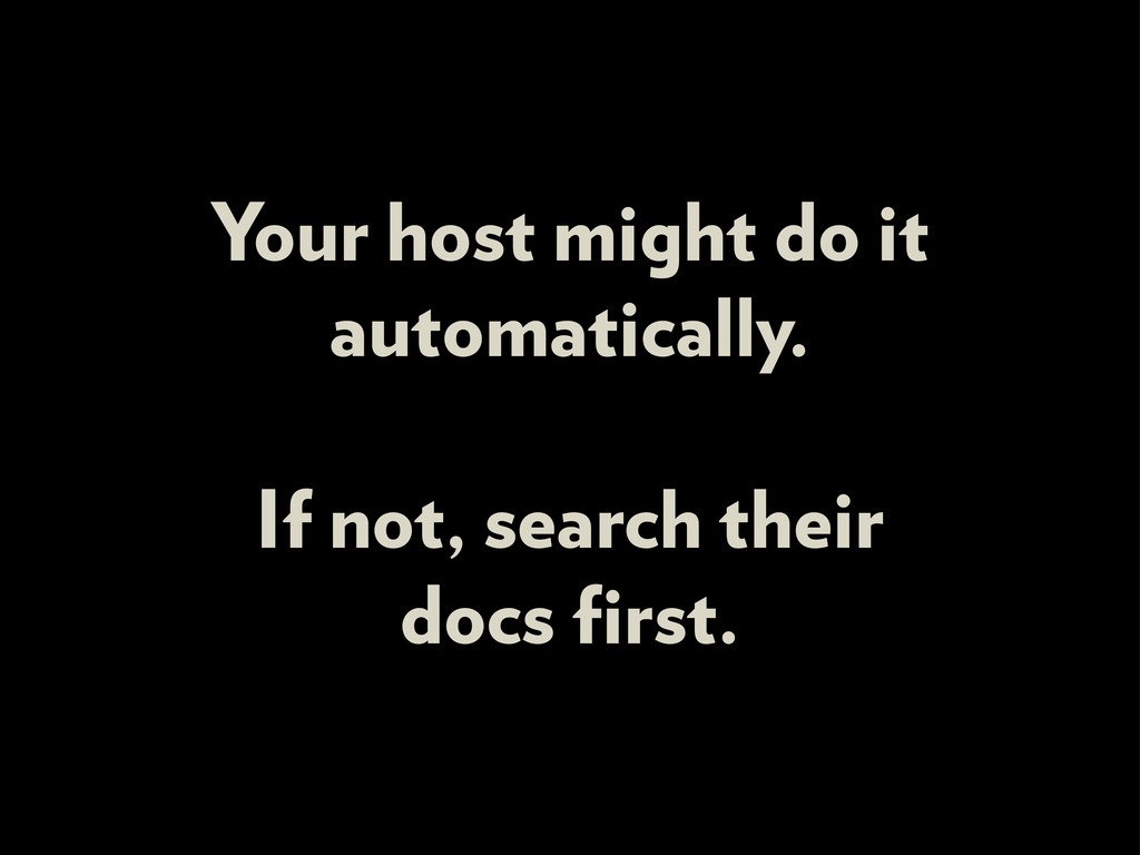 Your host might do it automatically. If not, se...