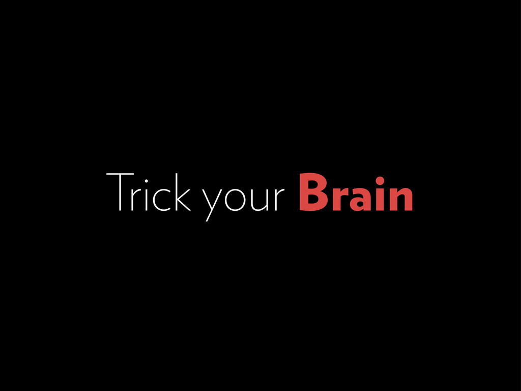 Trick your Brain