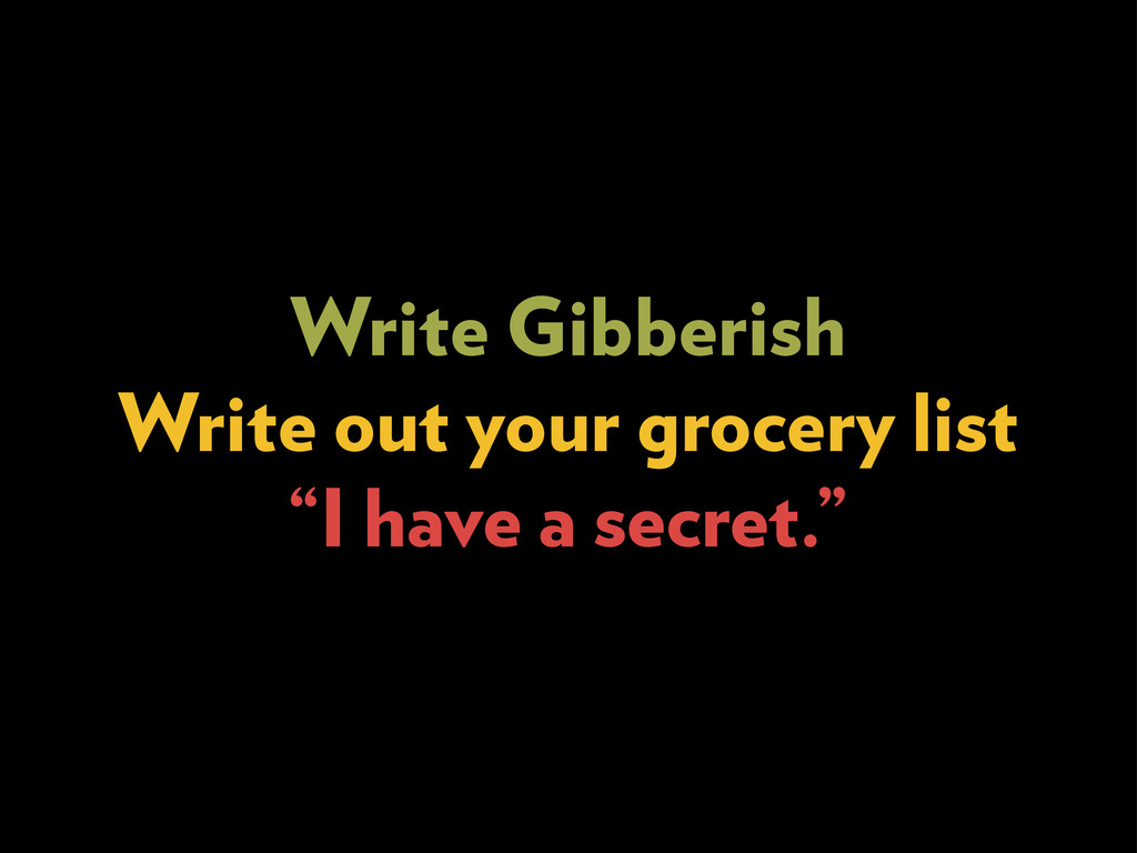 "Write Gibberish Write out your grocery list ""I ..."