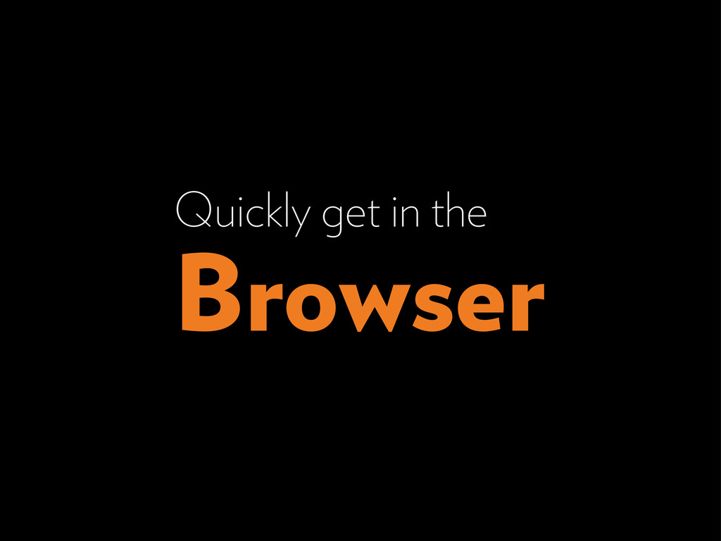 Quickly get in the Browser