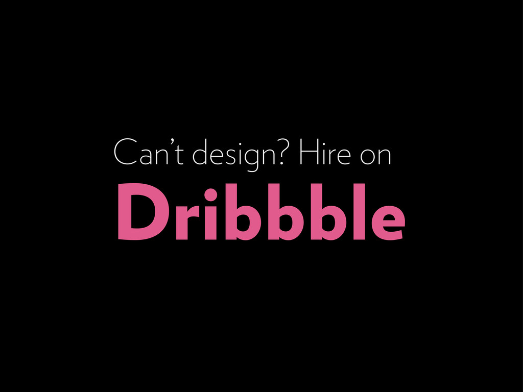 Can't design? Hire on Dribbble