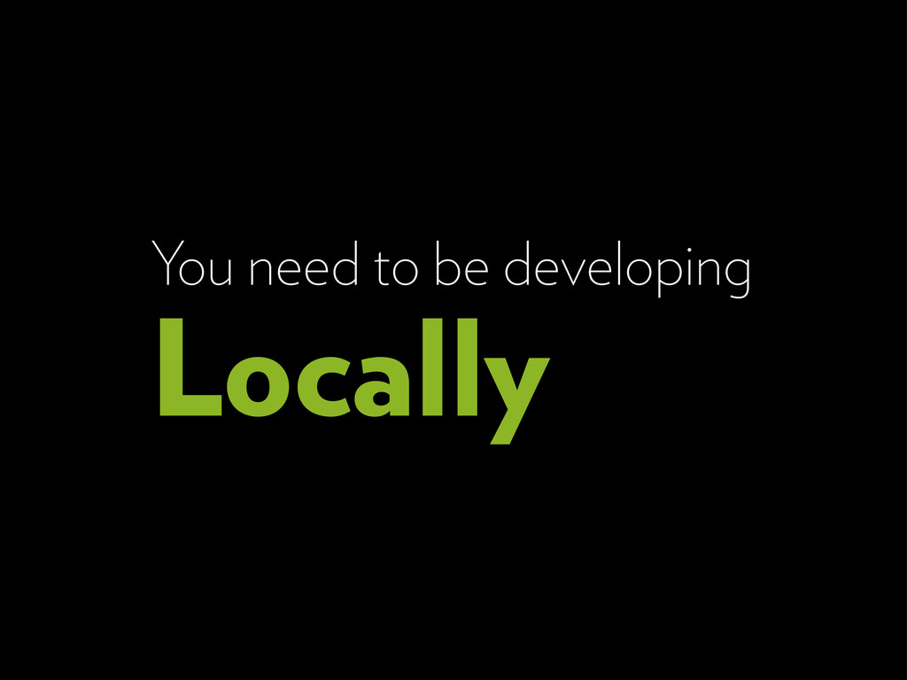 You need to be developing Locally