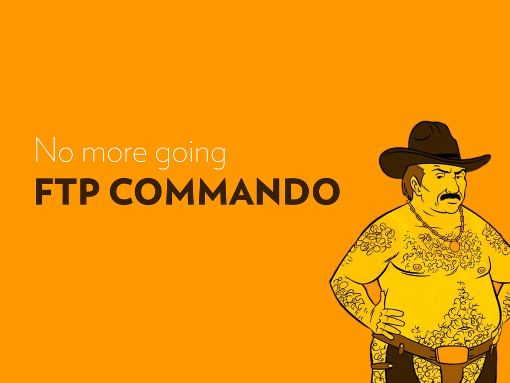 No more going FTP COMMANDO