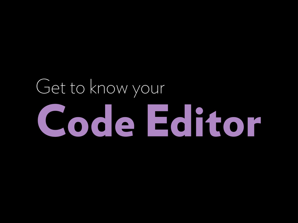 Get to know your Code Editor