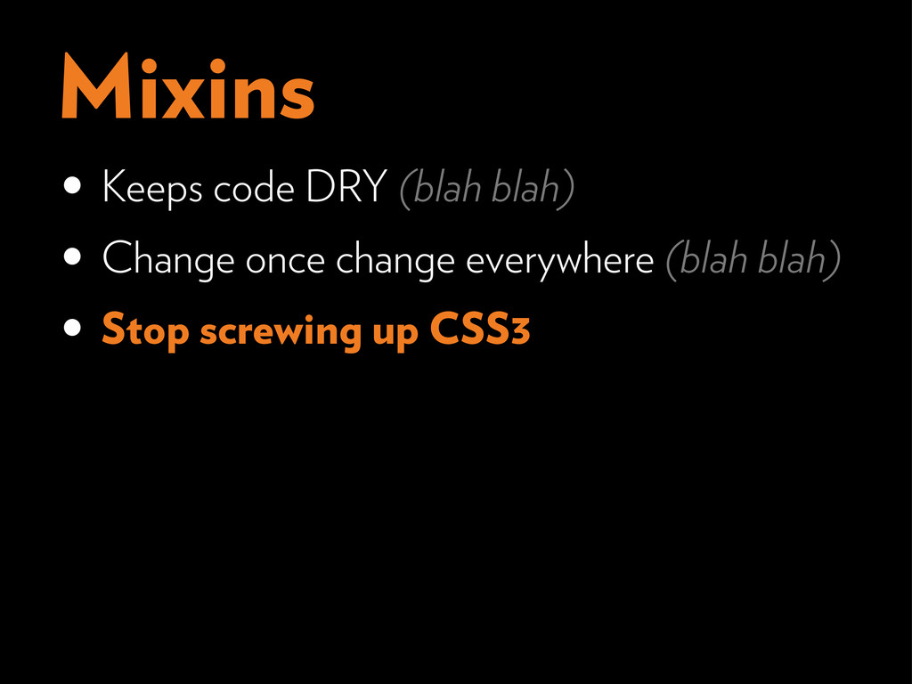 Mixins • Keeps code DRY (blah blah) • Change on...