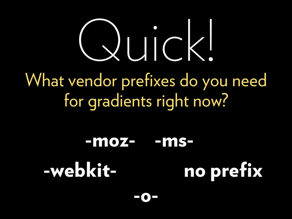 Quick! What vendor prefixes do you need for grad...
