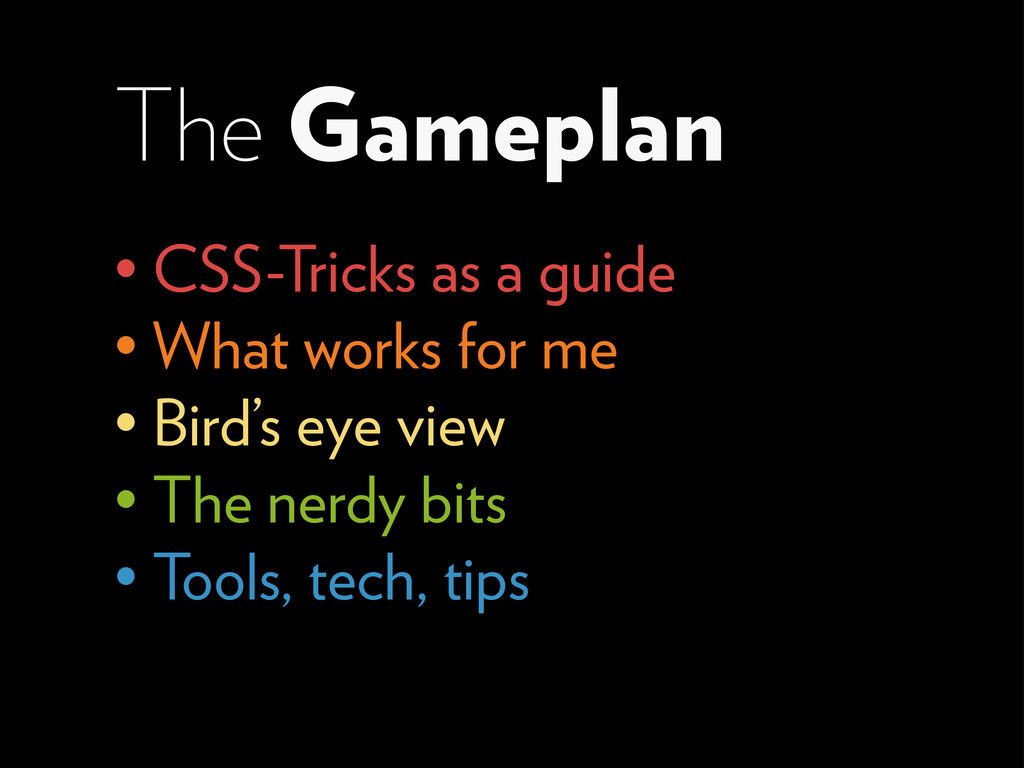 The Gameplan • CSS-Tricks as a guide • What wor...