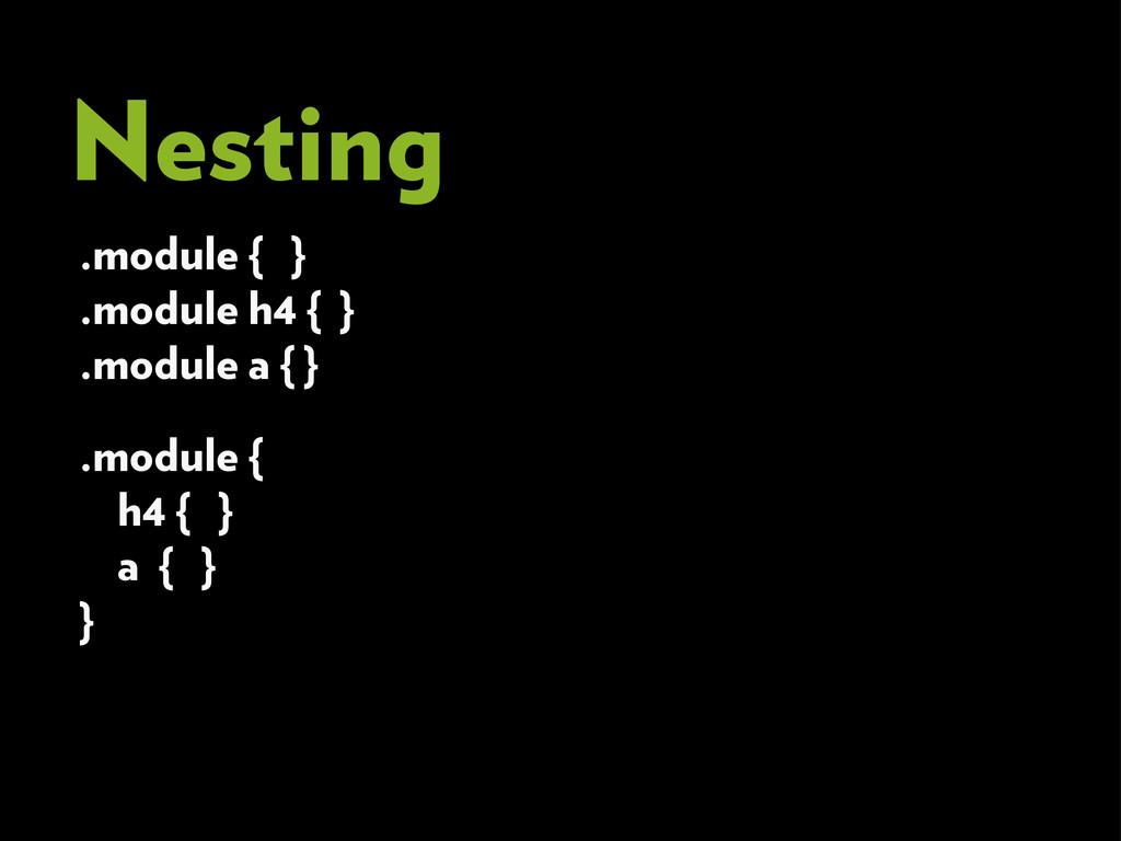 Nesting .module { } .module h4 { } .module a { ...