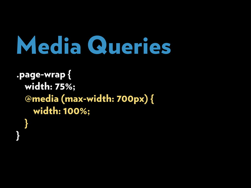 Media Queries .page-wrap { width: 75%; @media (...
