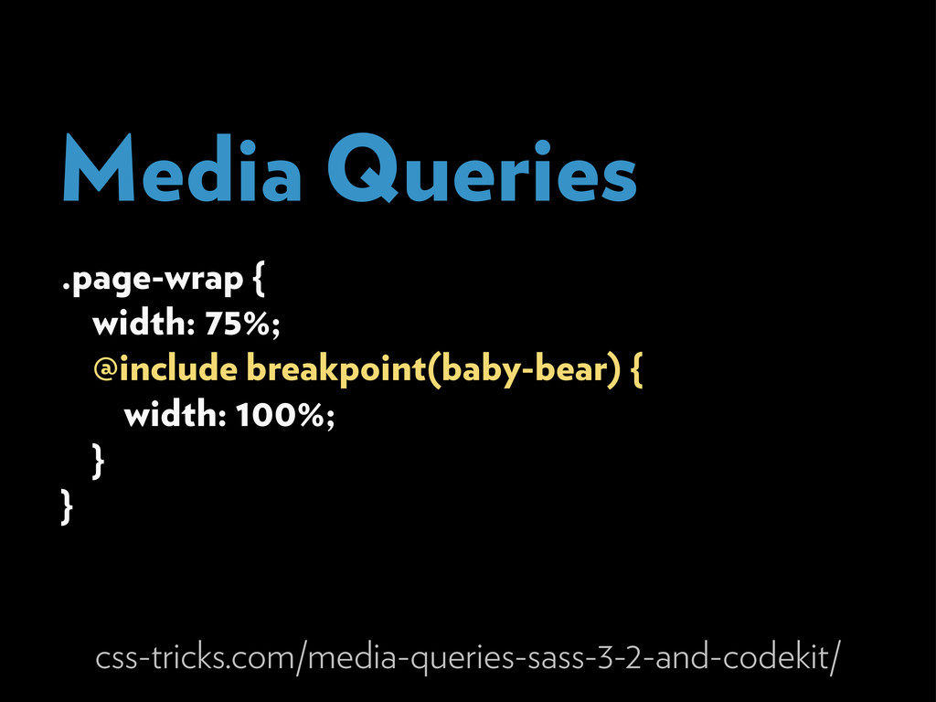 Media Queries .page-wrap { width: 75%; @include...