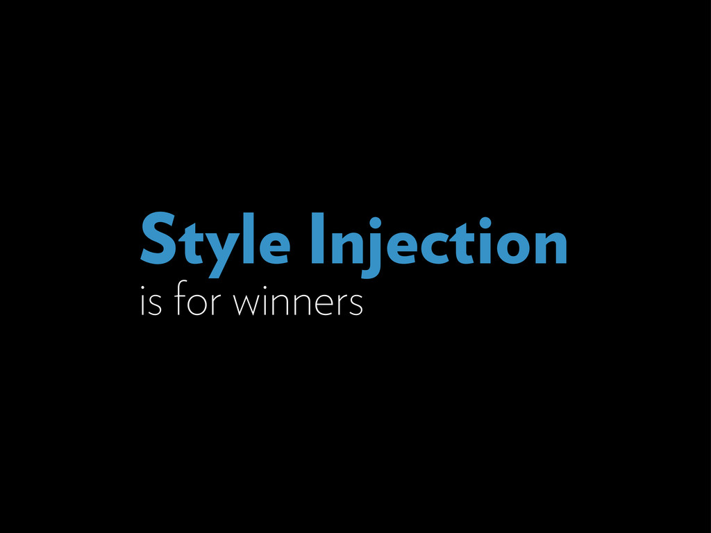 Style Injection is for winners