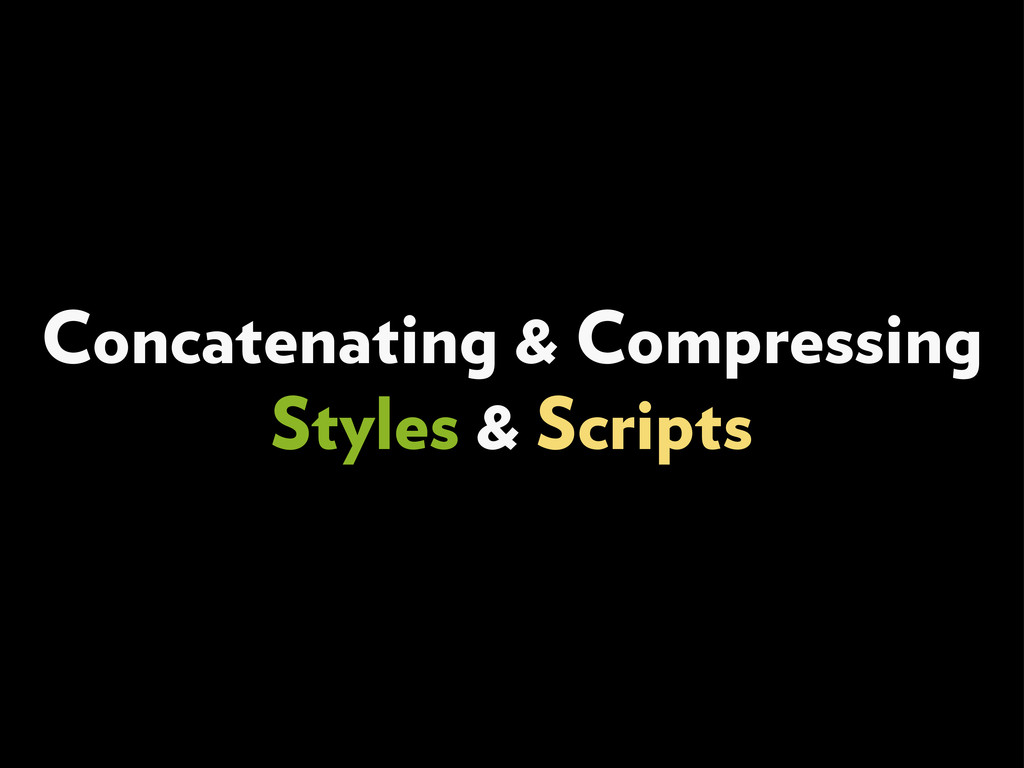 Concatenating & Compressing Styles & Scripts