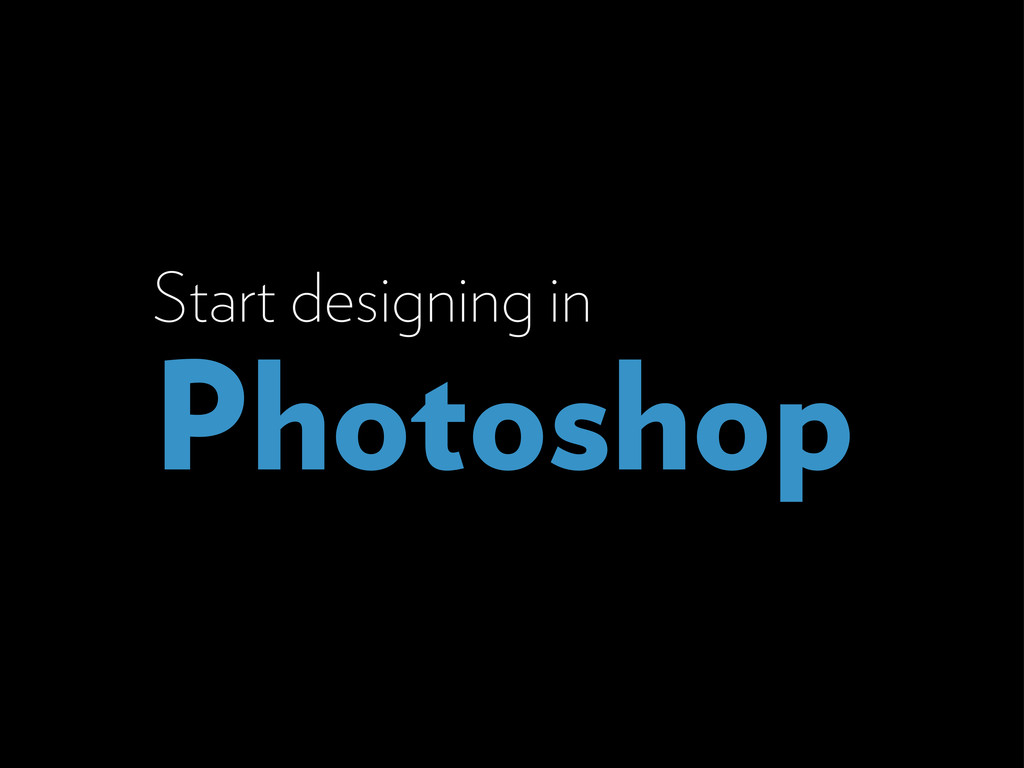 Start designing in Photoshop