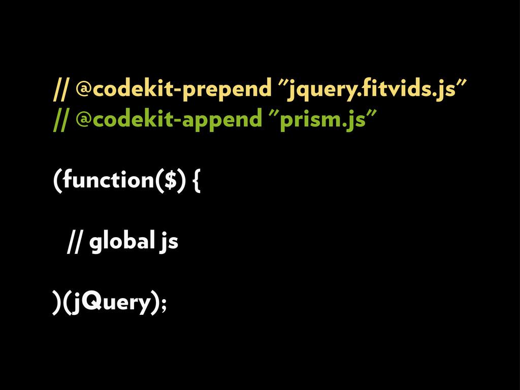 "// @codekit-prepend ""jquery.fitvids.js"" // @code..."