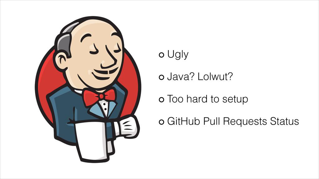 Ugly Java? Lolwut? Too hard to setup GitHub Pul...