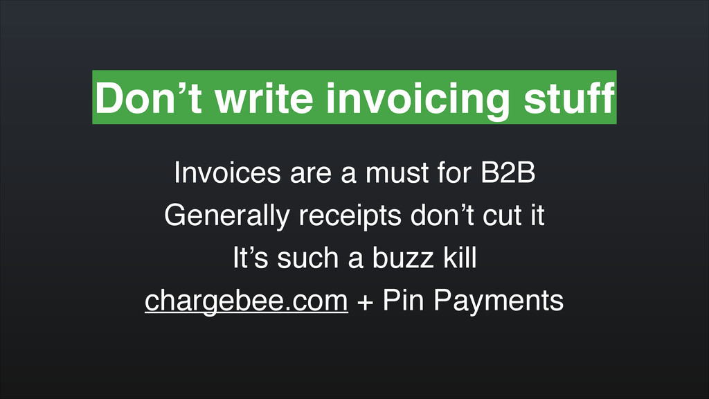 Don't write invoicing stuff Invoices are a must...