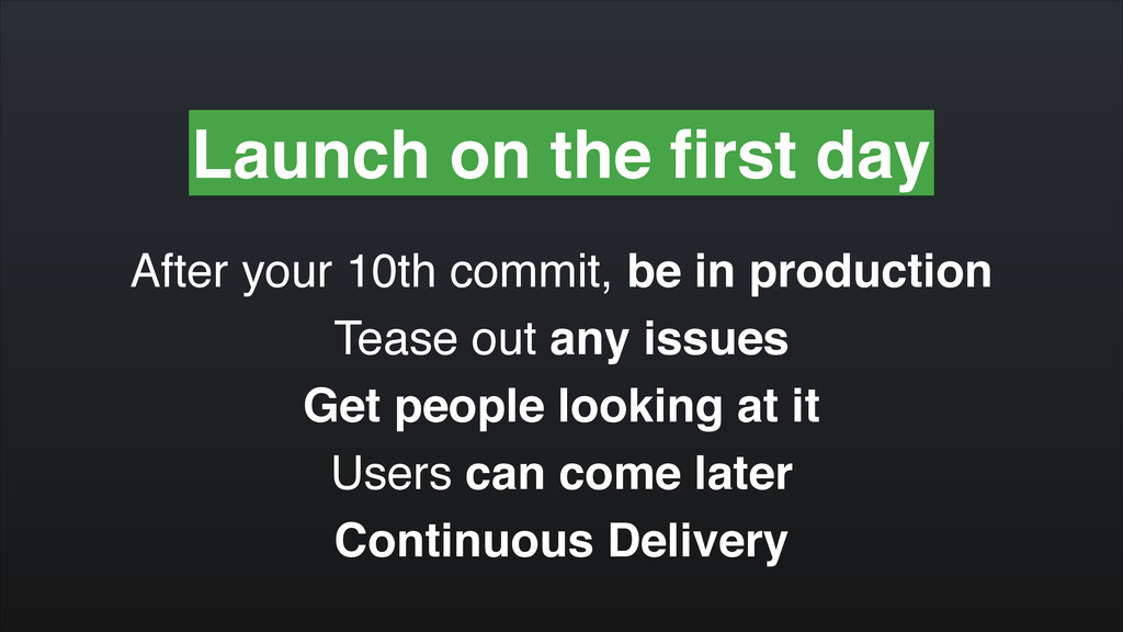 Launch on the first day After your 10th commit, ...